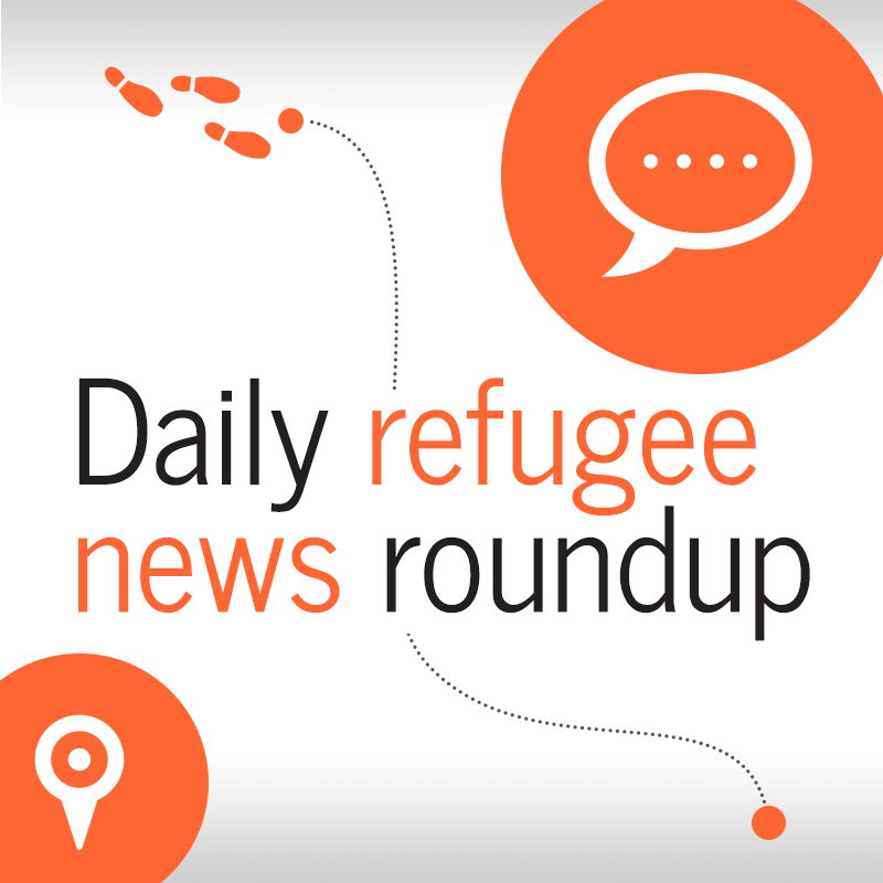 Refugee news roundup